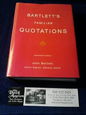 Bartlett's Familiar Quotations: A Collection of Passages, Phrases, and Proverbs Traced to Their S...