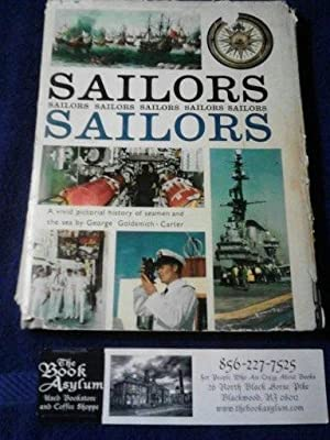 Sailors Sailors A Vivid pictorial history of Seaman and the Sea by George Goldsmith-Carter
