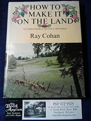 How to Make It on the Land A complete guide to survival in the country