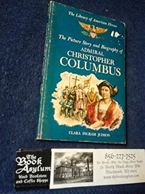 The Picture Story and Biography of Admiral Christopher Columbus