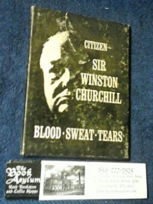 Blood, Sweat, and TearsFive Memorable Addresses by Citizen Sir Winston Churchill