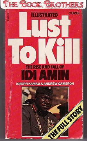 Lust to Kill : The Rise and Fall of Idi Amin: Kamau, Joseph; Cameron, Andrew