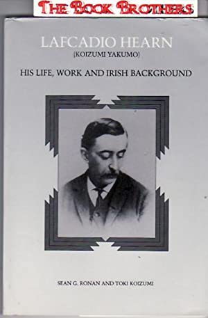 Lafcadio Hearn (Koizumi Yakumo): His Life, Work, and Irish Background: Ronan, Sean G.; Koizumi, ...