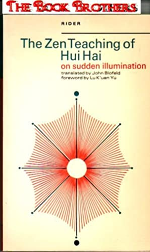 The Zen Teaching of Hui Hai on Sudden Illumination : Being the Teaching of the Zen Master Hui Hai, ...