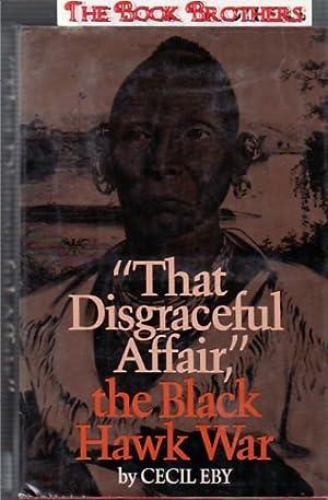 That Disgraceful Affair, the Black Hawk War: Eby, Cecil D.