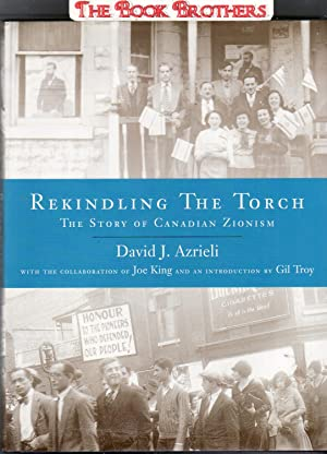 Rekindling the Torch: The Story of Canadian Zionism: Azrieli, David J.;King, Joe