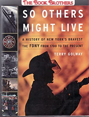 So Others Might Live : A History of New York's Bravest: The FDNY from 1700 to the Present (...