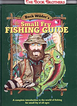 Buck Wilder's Small Fry Fishing Guide : A Complete Introduction to the World of Fishing for ...