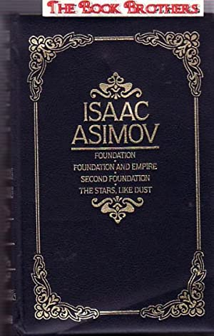 Isaac Asimov:Foundation,Foundation and Empire,Second Foundation,The Stars,Like Dust: Isaac Asimov