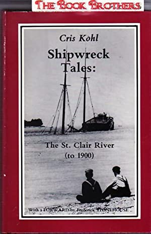 Shipwreck Tales:The St.Clair River (to 1900): Cris Kohl