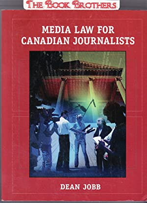 Media Law for Canadian Journalists: Jobb, Dean