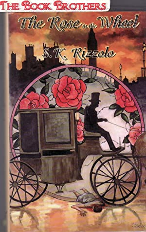 The Rose in the Wheel (SIGNED): Rizzolo, S. K.
