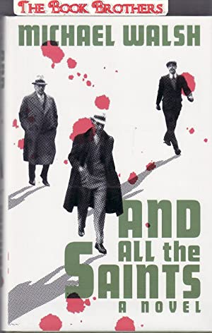 And All the Saints : A Novel (SIGNED): Walsh, Michael