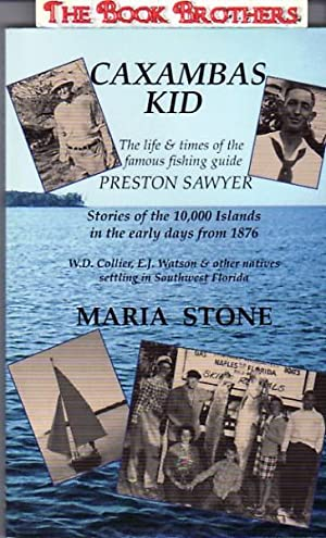 Caxambas Kid:The Life & Times of the Famous Fishing Guide Preston Sawyer: Maria Stone