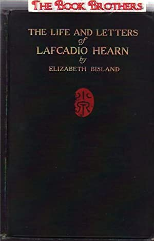 The Life and Letters of Lafcadio Hearn:Volume1: Elizabeth Bisland