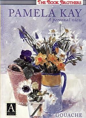 Gouache: A Personal View: Kay, Pamela
