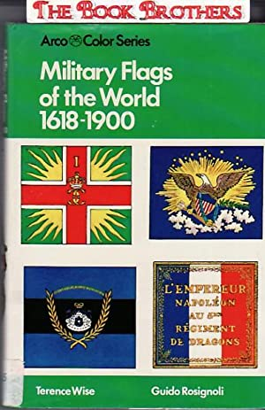 Military Flags of the World, in Color,1618-1900: Wise, Terence;Guido Rosignoli