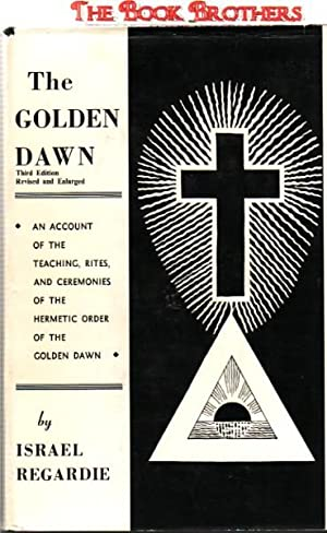 The Golden Dawn: An Account of the Teachings, Rites, and Ceremonies of the Order of the Golden Dawn...