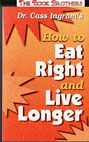 Dr. Cass Ingram's How to Eat Right and Live Longer: Igram, Cass
