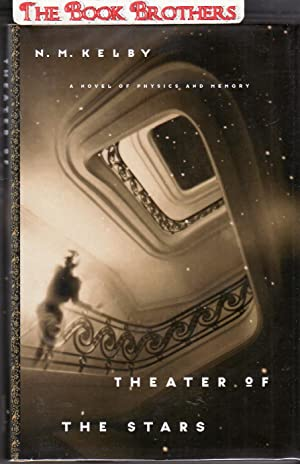 Theater of the Stars: A Novel of Physics and Memory (SIGNED): Kelby, N. M.