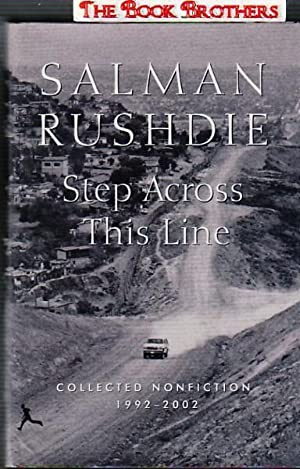Step Across This Line : Collected Nonfiction, 1992-2002: Rushdie, Salman