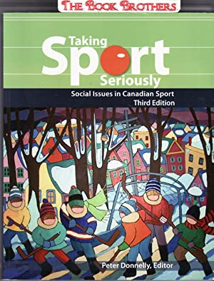 Taking Sport Seriously: Social Issues in Canadian: Donnelly, Peter