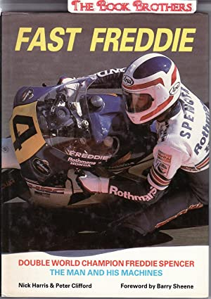 Fast Freddie;Double World Champion Freddie Spencer:The Man and His Machines: Harris,Nick;Clifford,...