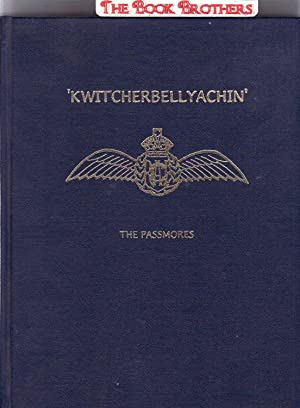 Kwitcherbellyachin': A Story of Fl/Lt. Ken Passmore's Family,The early Days,and his ...