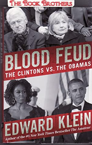 Blood Feud: The Clintons vs. the Obamas (SIGNED): Klein, Edward