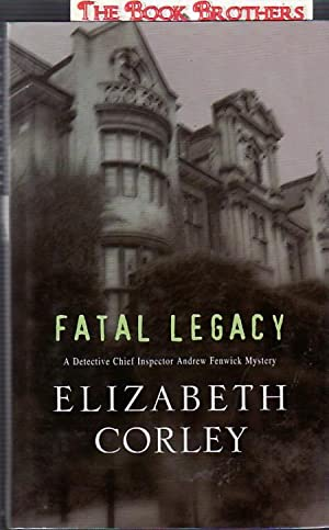 Fatal Legacy: A Detective Chief Inspector Andrew Fenwick Mystery: Elizabeth Corley
