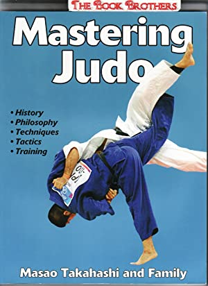 Mastering Judo:History,Philosophy,Techniques,Tactics,Training (Mastering Martial Arts Series): Takahashi,Masao