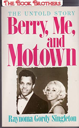 Berry, Me and Motown : The Untold Story: Singleton,Raynoma Gordy