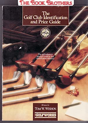 The Golf Club Identification and Price Guide;The: Wishon,Tom W.