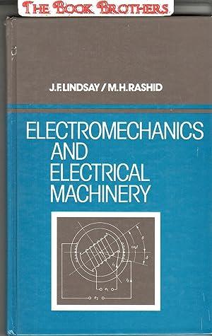 Electromechanics and Electrical Machinery: Lindsay, J. F.;Rashid,M.H.