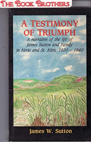 A Testimony of Triumph:A Narrative of the: Sutton,James W.