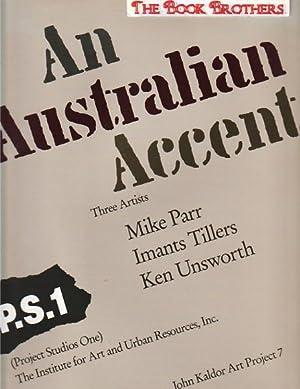 An Australian Accent: Three Artists Mike Parr,: Parr, Mike;Tillers, Imants;Unsworth,