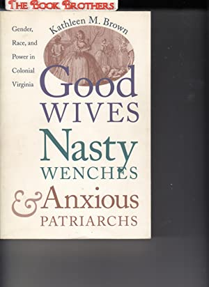 Good Wives, Nasty Wenches, and Anxious Patriarchs: Kathleen M. Brown