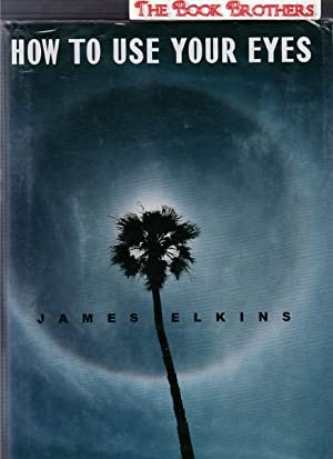 How to Use Your Eyes: Elkins, James