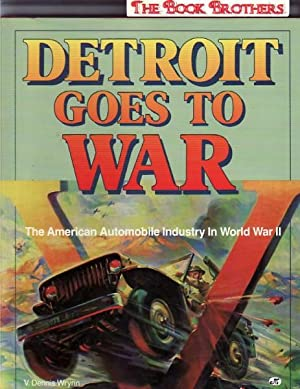 Detroit Goes to War: The American Auto Industry in World War II: Wrynn, V. Dennis