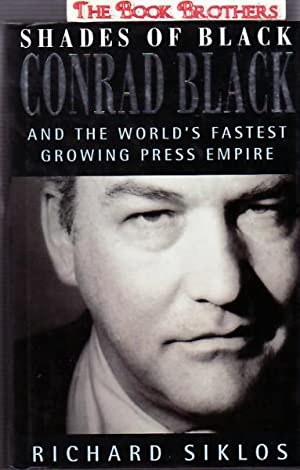 Shades of Black: Conrad Black and the World's Fastest Growing Press Empire: Siklos, Richard