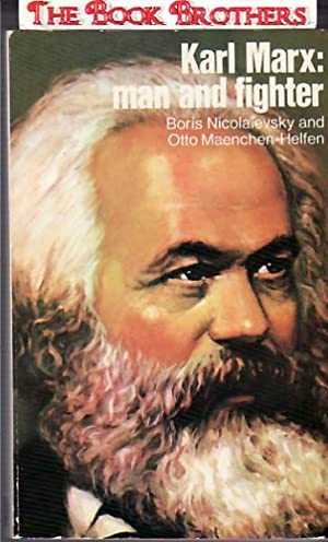Karl Marx: Man and Fighter: Nicolaevsky, Boris I.;Manchen-Helfen,