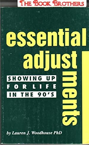 Essential Adjustments:Showing Up For Life In the: Lauren J.Woodhouse;PhD