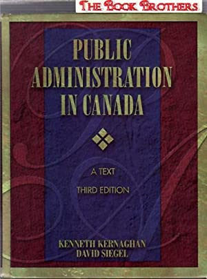 Public Administration in Canada : A Text,Third: Kernaghan, Kenneth; Siegel,