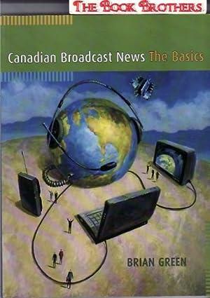 Canadian Broadcast News : The Basics: Green,Albert