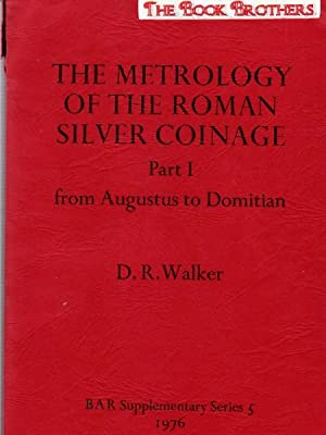 The Metrology of the Roman Silver Coinage:Part: Walker,D.R.