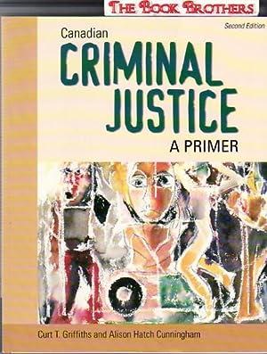 Criminal Justice:A Primer (Canadian),Second Edition: Griffiths,Curt T.;Cunningham,Alison Hatch