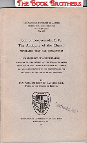John of Torquemada,O.P.:The Antiquity of the Church;Annotated Text and Commentary,An Abstract of a ...