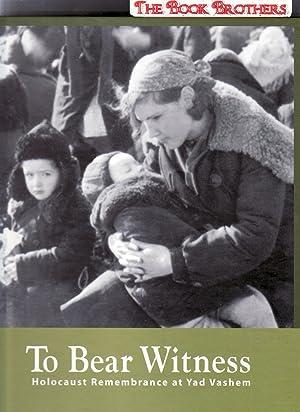 To Bear Witness : Holocaust Remembrance at Yad Vashem: Guterman, Belah; Shalev, Avner