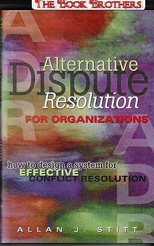 Alternative Dispute Resolution for Organizations : How: Stitt, Allan J.