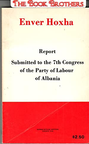 Report to the 7th Congress of the: Hoxha,Enver